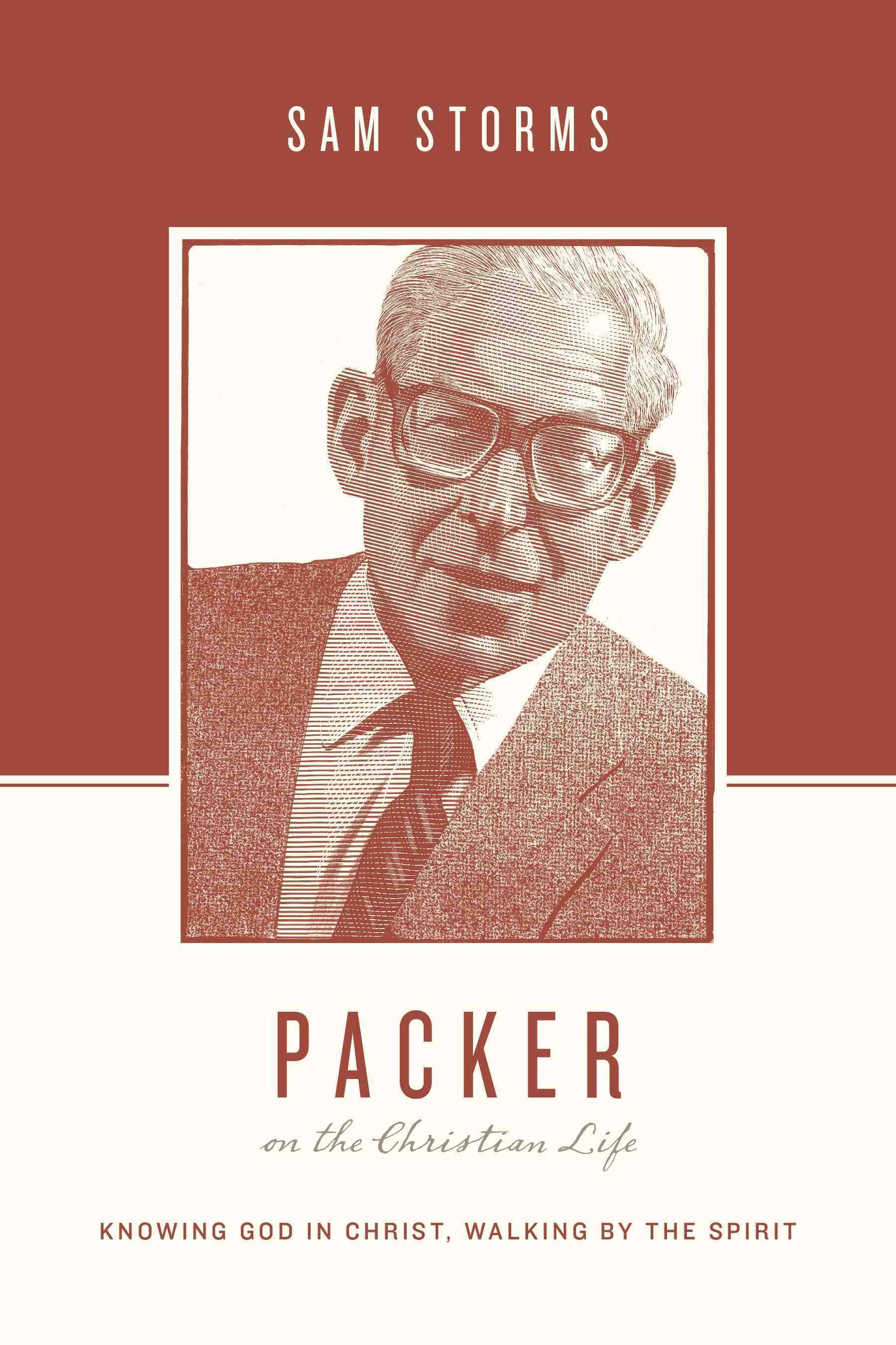 Packer on the Christian Life: Knowing God in Christ, Walking by the Spirit