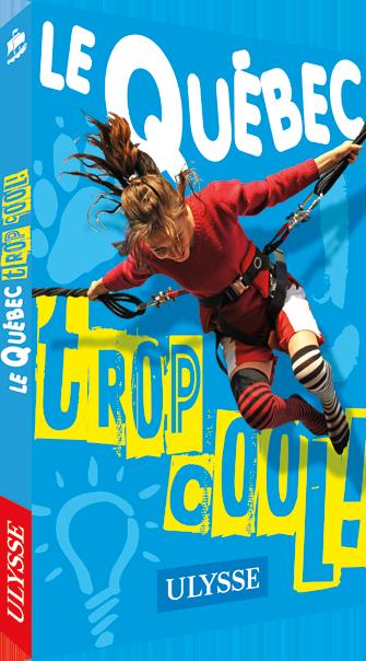 Le Quebec Trop Cool Livre Pour Ado Ulysse Enfants Et