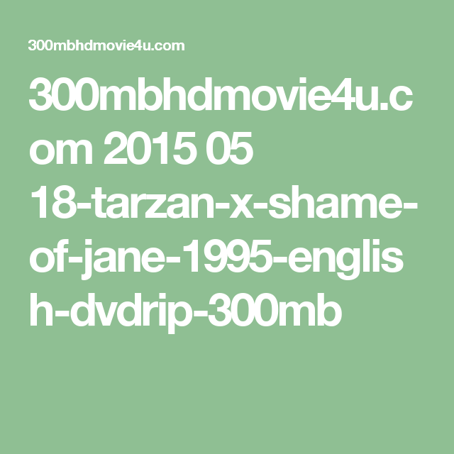 300mbhdmovie4u com 2015 05 18-tarzan-x-shame-of-jane-1995-english