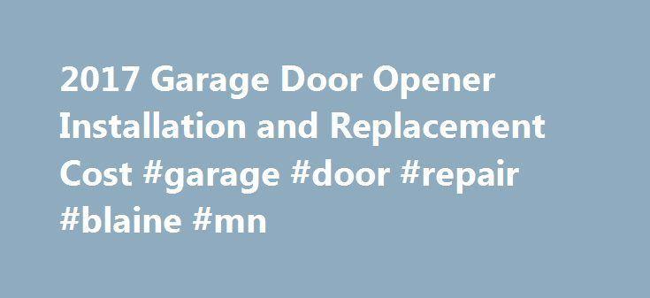 2017 Garage Door Opener Installation And Replacement Cost Garage