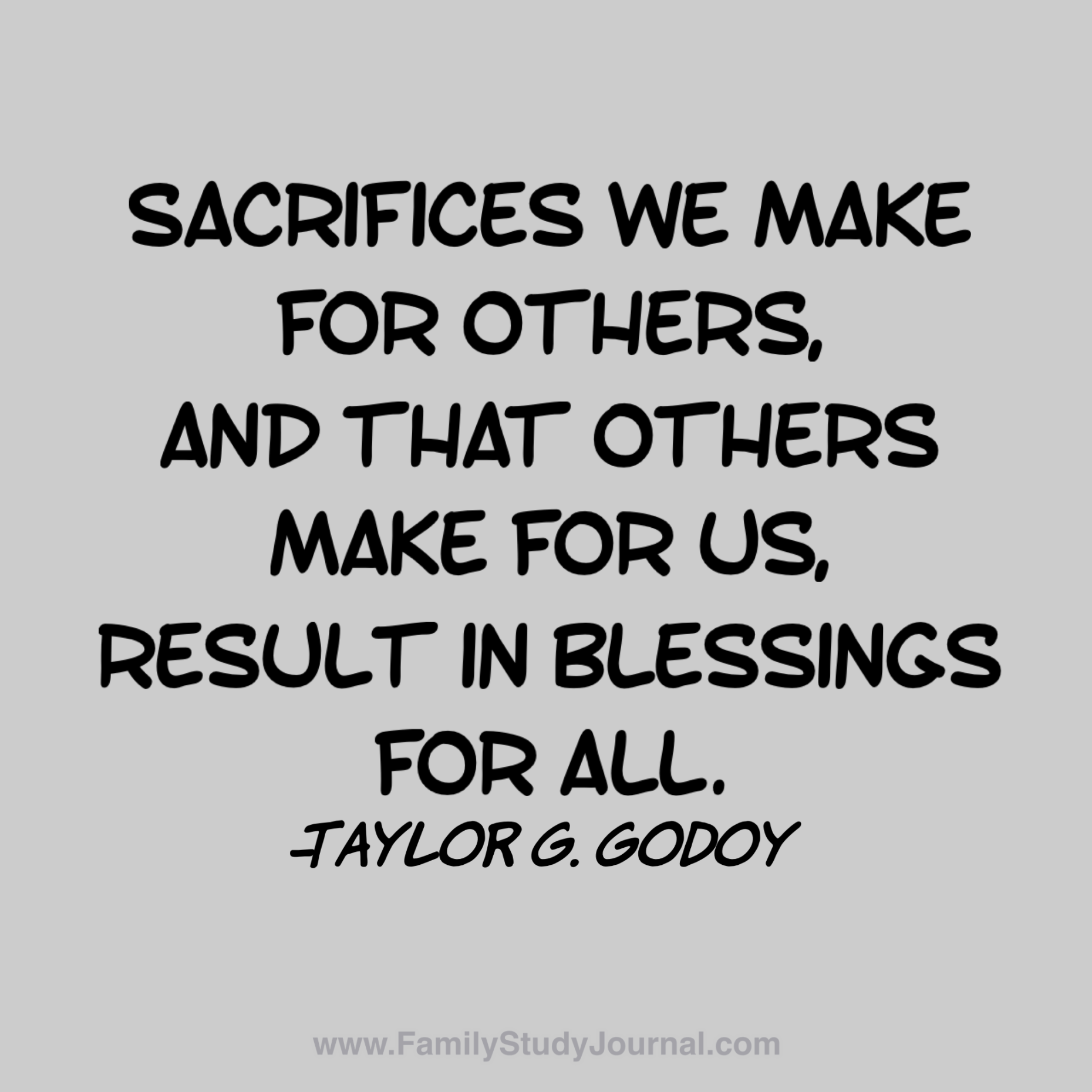 Sacrifices We Make For Others And That Others Make For Us Result In Blessings For All Taylor G Godo Sacrifice Quotes Some Inspirational Quotes Saint Quotes