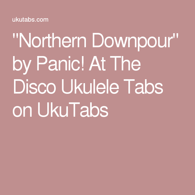 Northern Downpour By Panic At The Disco Ukulele Tabs On Ukutabs