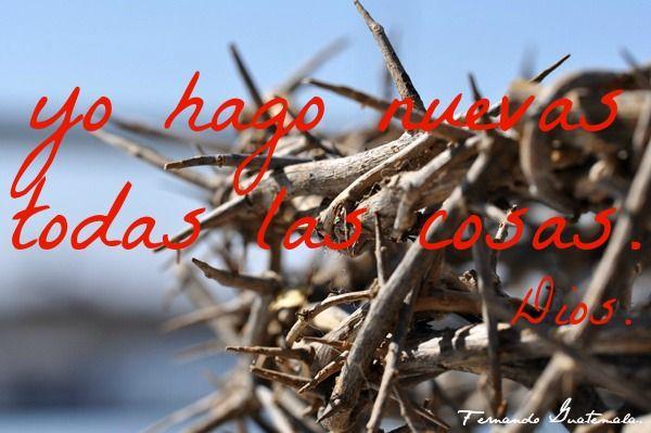 Yo Hago Nuevas Todas Las Cosas Apocalipsis 21 5 The Cross Of Christ God Loves Me Crown Of Thorns