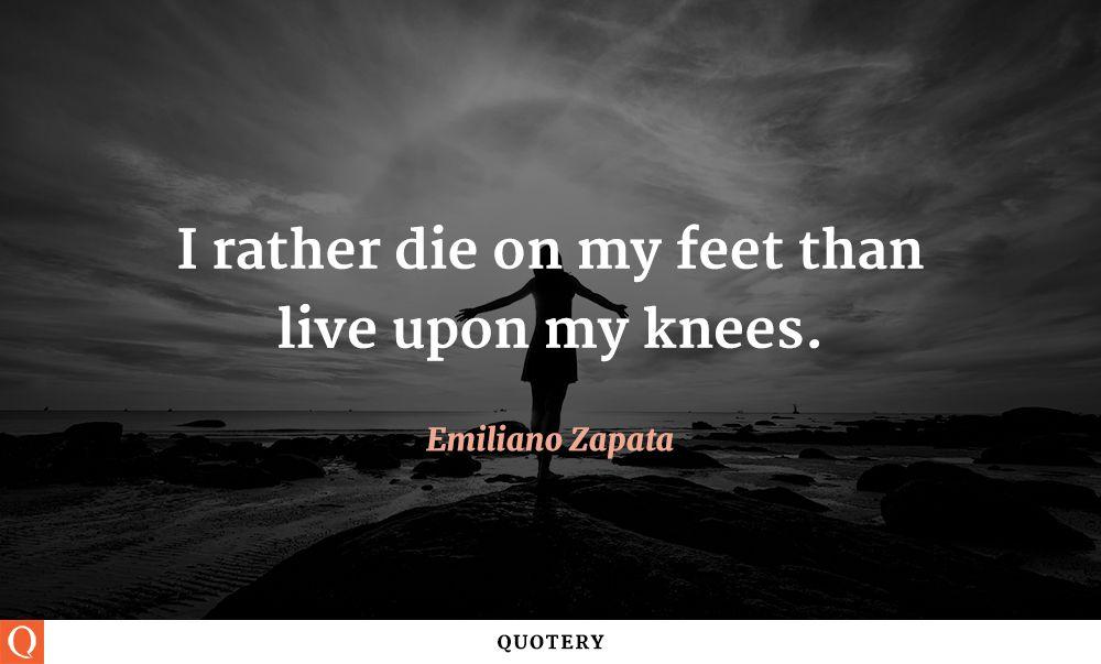 Quote By Emiliano Zapata Political Quotes Emiliano Zapata Words
