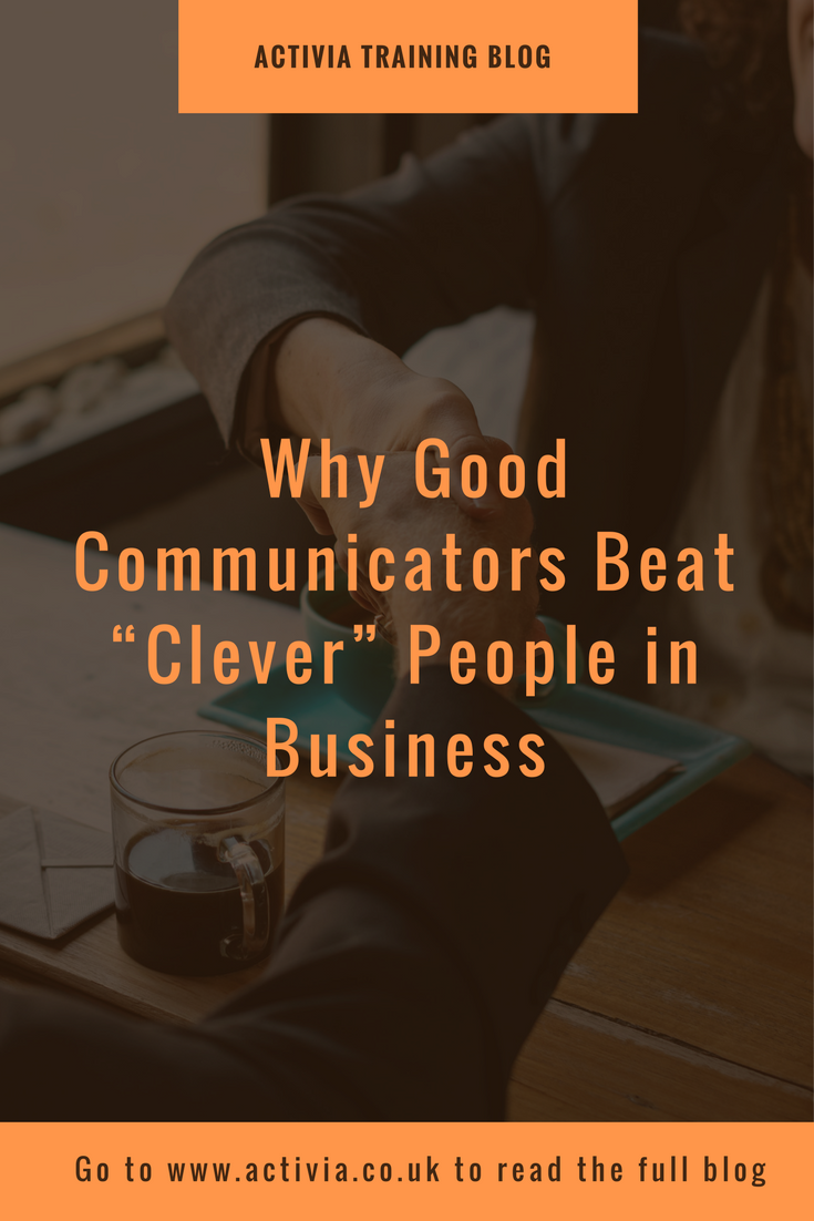 """Why Good Communicators Beat """"Clever"""" People in Business"""