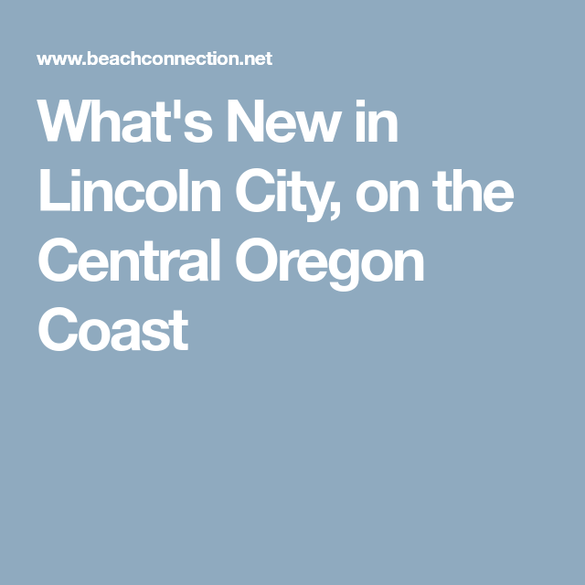 What S New In Lincoln City On The Central Oregon Coast Lincoln City Lincoln City Oregon Oregon