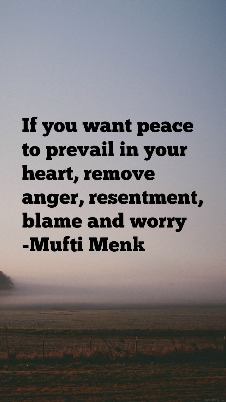 If You Want Peace To Prevail In Your Heart Remove Anger Resentment