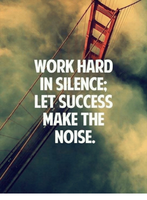 Memes Work And Silence Work Hard In Silence Let Success Make The Noise Work Hard In Silence Quotes About Moving On From Love Short Inspirational Quotes