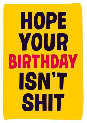 Hope Your Birthday isn't Shit Funny Birthday Card