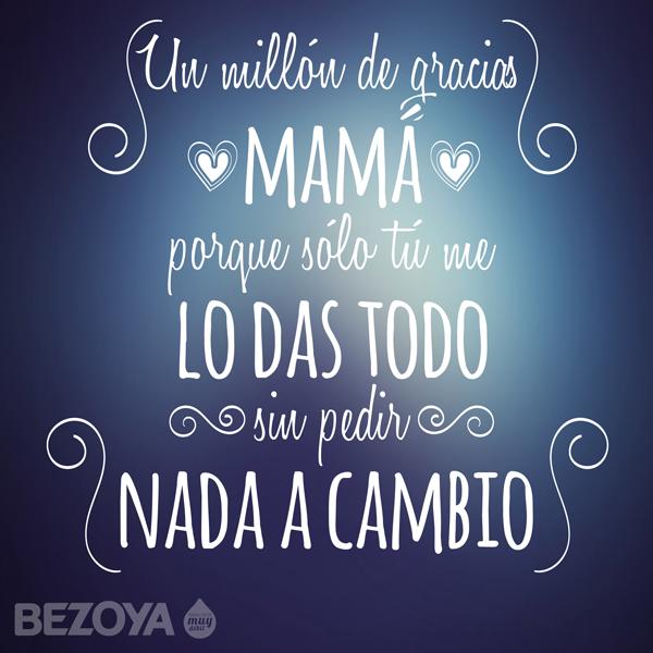 Un Millón De Gracias Mamá Porque Sólo Tú Me Lo Das Todo Sin