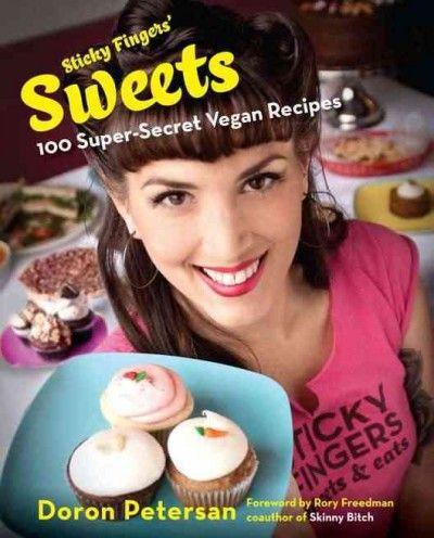 Sticky Fingers' Sweets: 100 Super-Secret Vegan Recipes by Doron Petersan