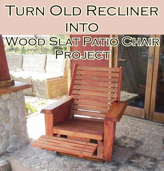 Turn Old Recliner Into Wood Slat Patio Chair Project