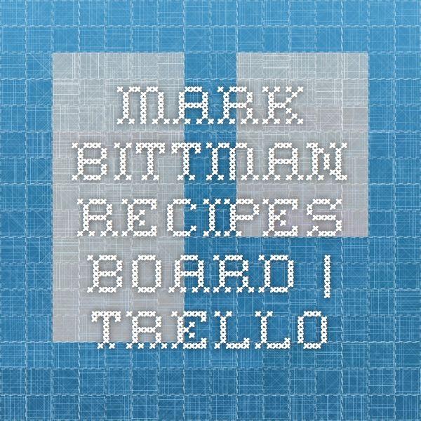 Mark Bittman Recipes Board | Trello