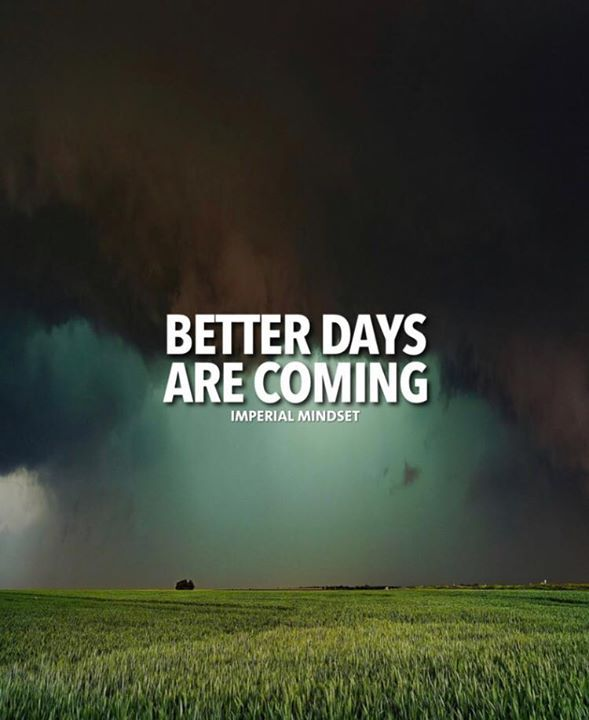 Better Days Are Coming Better Days Are Coming Positive Quotes Better Day