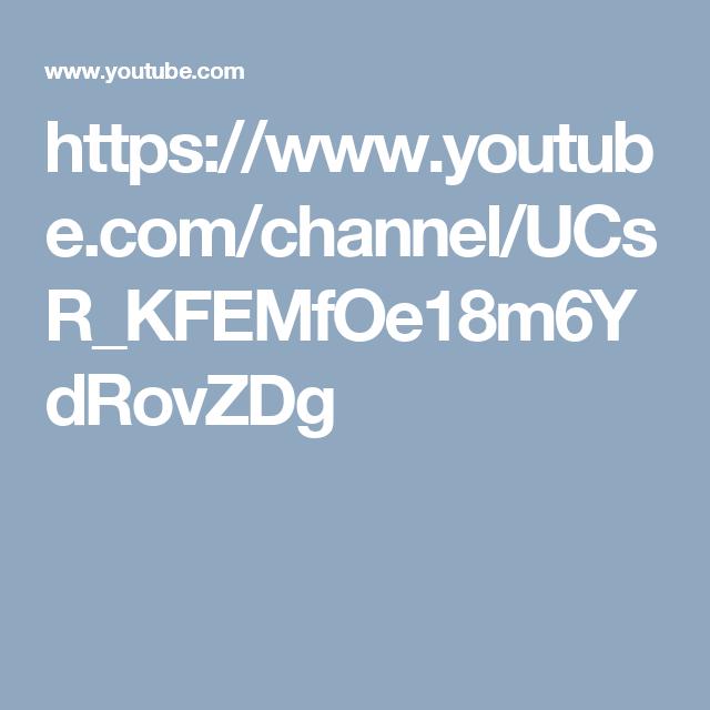 https://www.youtube.com/channel/UCsR_KFEMfOe18m6YdRovZDg