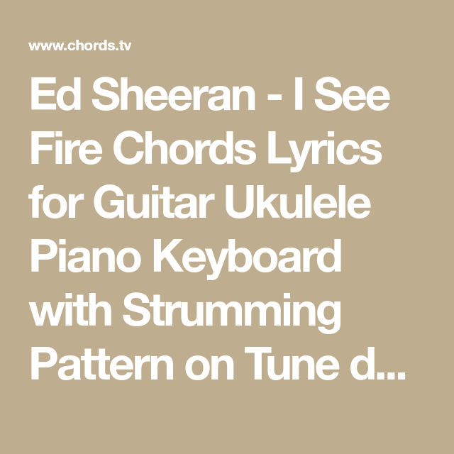 Ed Sheeran I See Fire Chords Lyrics For Guitar Ukulele Piano