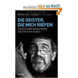 Die Geister, die mich riefen: Deutschlands bekanntester Spukforscher erzählt