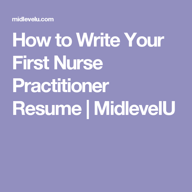 Clinical Nurse Specialist Resume Sample: How To Write Your First Nurse Practitioner Resume