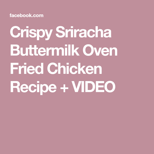Crispy Sriracha Buttermilk Oven Fried Chicken Recipe Video Fries In The Oven Oven Fried Chicken Oven Fried Chicken Recipes