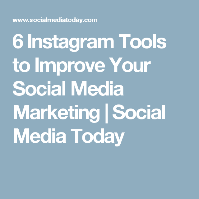6 Instagram Tools to Improve Your Social Media Marketing | Social Media Today