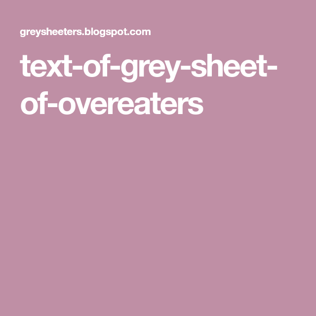 Text Of Grey Sheet Of Overeaters Grey Sheets Overeaters Anonymous Food Plan Overeaters Anonymous