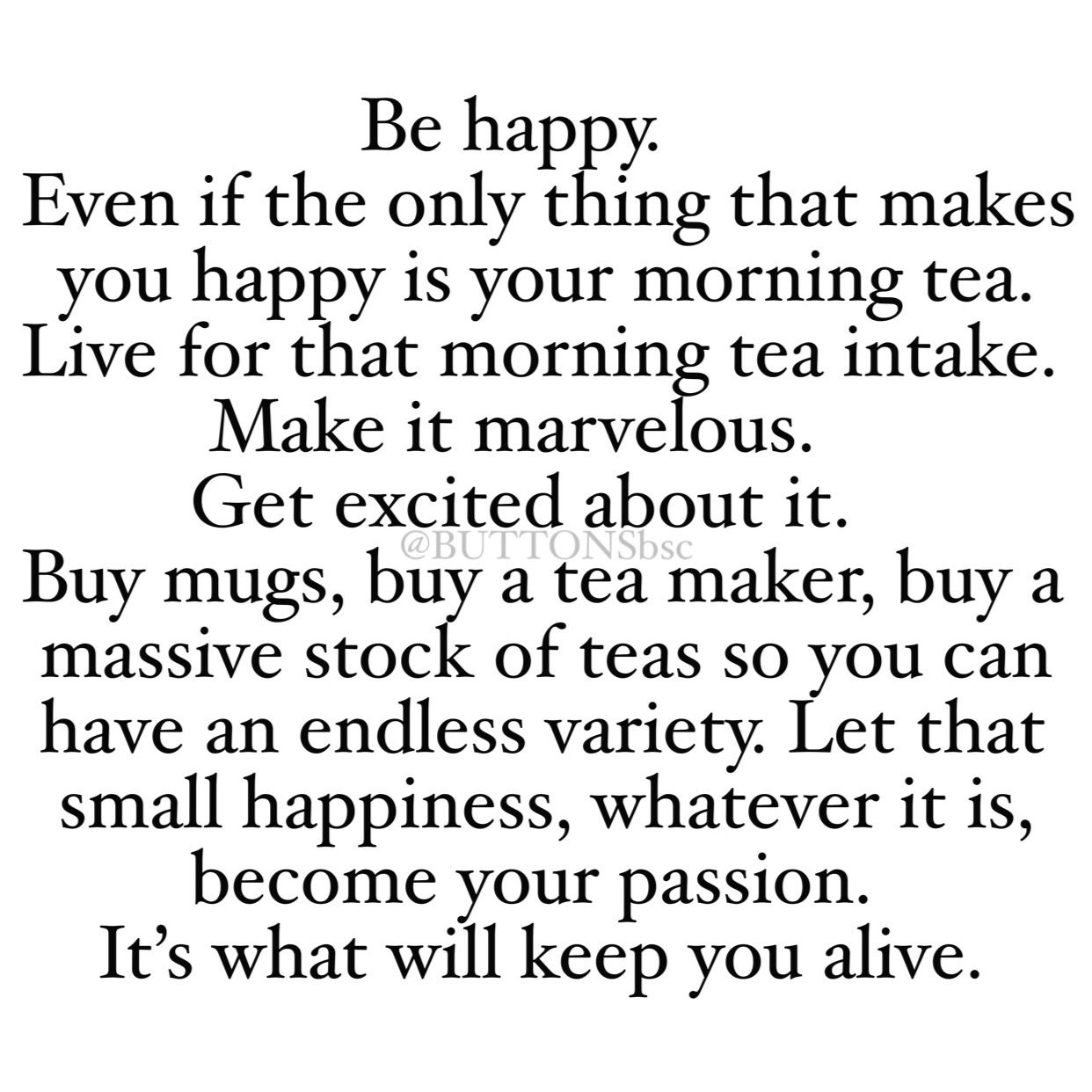 Image result for be happy. even if the only thing that makes you happy is your morning tea