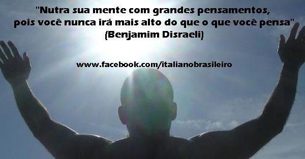 """""""Nutra sua mente com grandes pensamentos, pois você nunca irá mais alto do que o que você pensa"""" (Benjamim Disraeli)"""