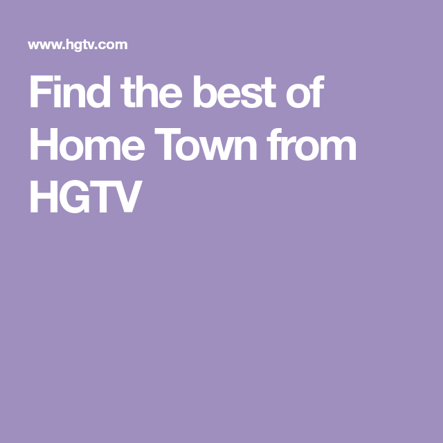 Find The Best Of Home Town From HGTV