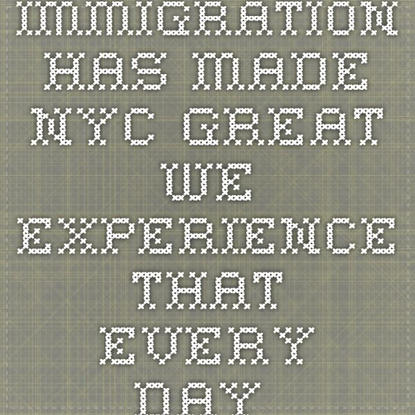 Immigration has made NYC great. We experience that every