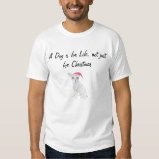 A Dog Is For Life Not Just For Christmas T Shirts They Call It