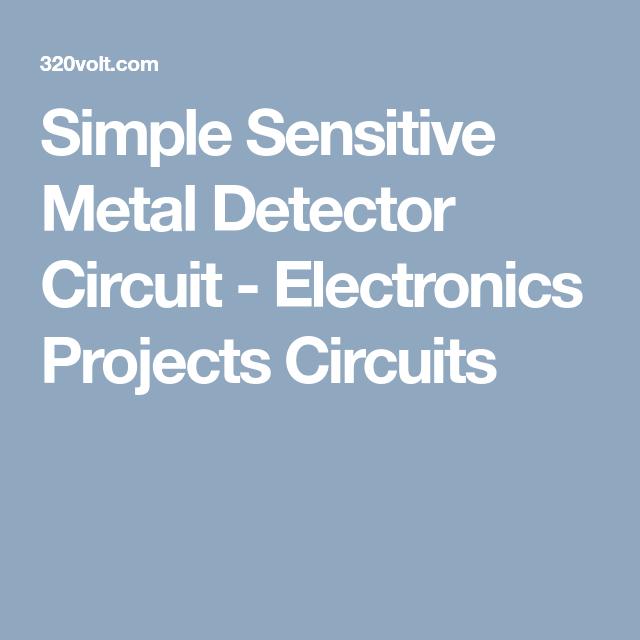 Simple Sensitive Metal Detector Circuit - Electronics Projects ...