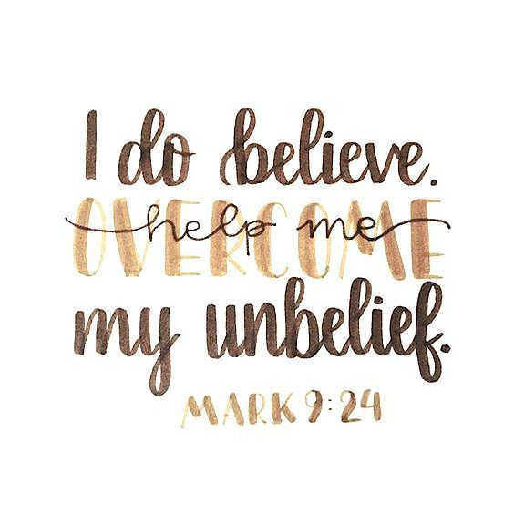 I do believe  Help me overcome my unbelief  – Mark 9:24 TonyEvans