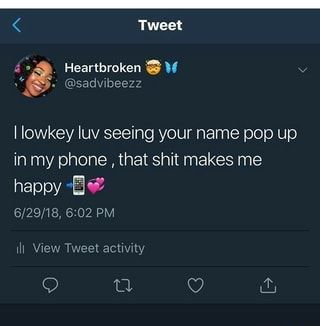 I Iowkey luv seeing your name pop up in my phone , that shit makes me happy lª? - )