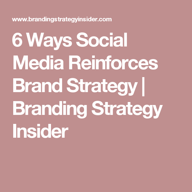 Ways Social Media Reinforces Brand Strategy  Branding Strategy