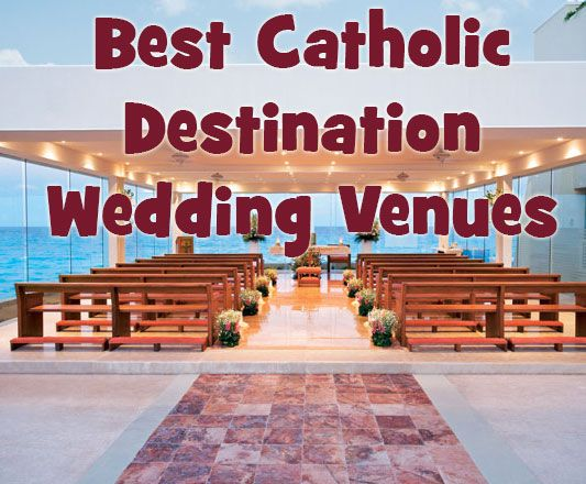 Best Catholic Chapels For Destination Weddings