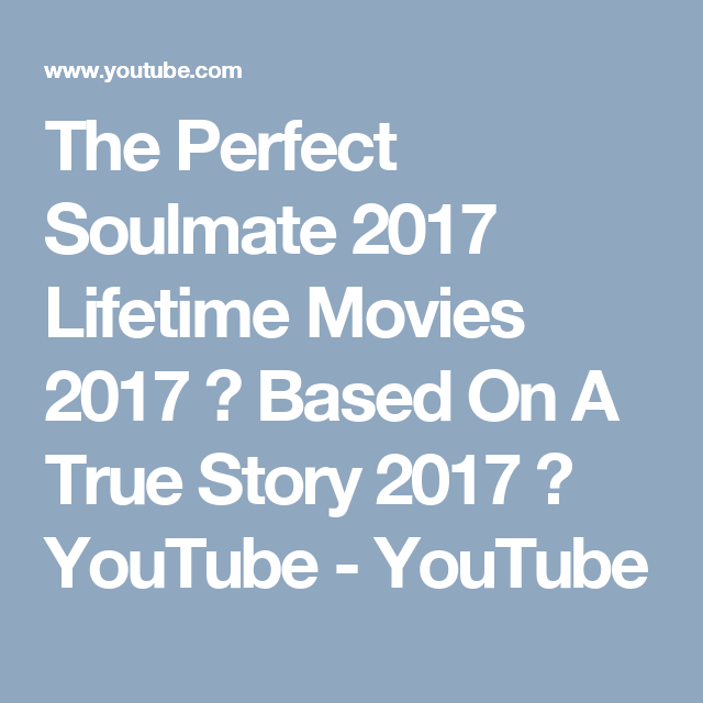 The Perfect Soulmate 2017 Lifetime Movies 2017 Based On A True Story