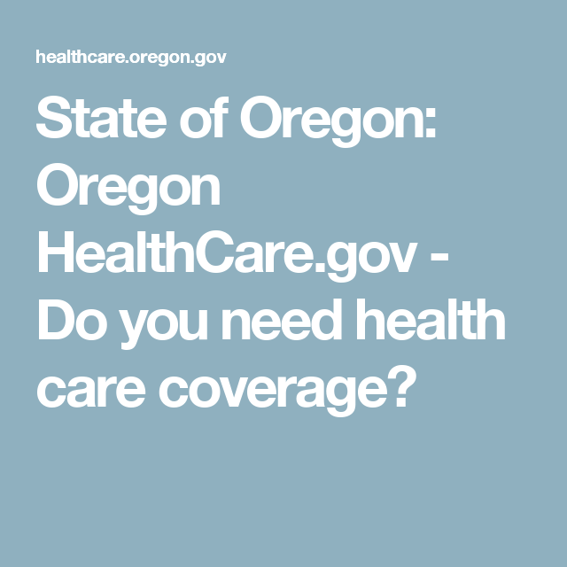 State Of Oregon Oregon Healthcare Gov Do You Need Health Care