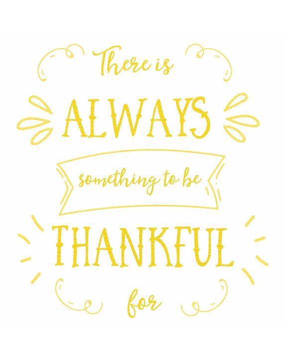 THERE IS ALWAYS SOMETHING TO BE THANKFUL FOR PRINTABLE QUOTE  This listing is for an instant download. You will receive an 8x10 inch design