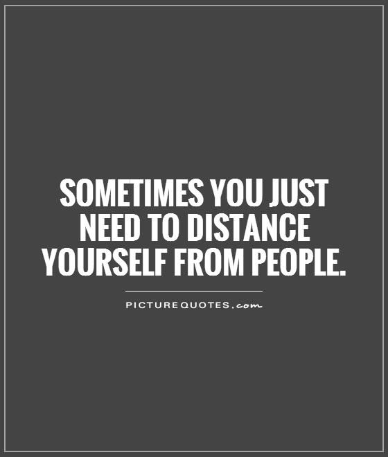 Quotes About Sick Friends: Sometimes You Just Need To Distance Yourself From People