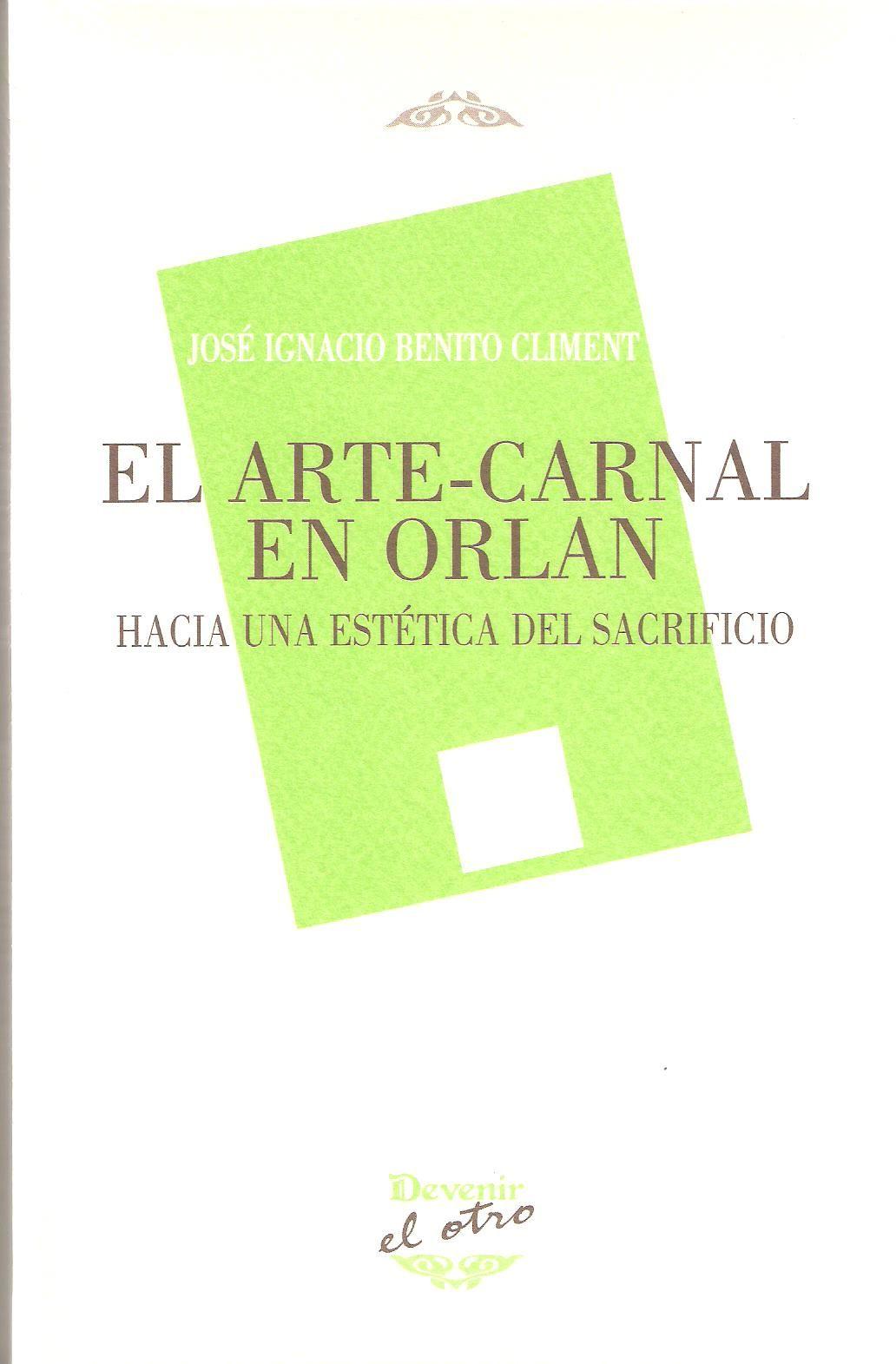 El arte-carnal en Orlan : hacia una estética del sacrificio / José Ignacio Benito Climent. -- Madrid : Devenir, 2013 ISBN 978-84-92877-51-5.   http://absysnet.bbtk.ull.es/cgi-bin/abnetopac01?TITN=490135