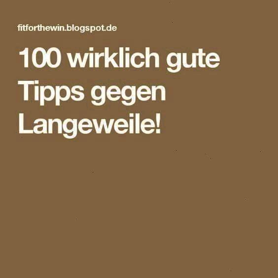 wirklich gute Tipps gegen Langeweile100 wirklich gute Tipps gegen Langeweile 100 fantastische Tipps gegen Langeweile 100 Tipps gegen Langeweile 100 fantastische Tipps geg...