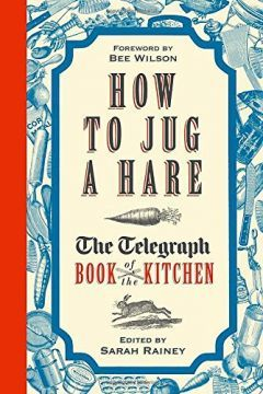 How to Jug a Hare  The Telegraph Book of the Kitchen