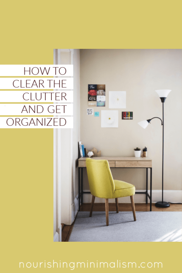 How To Clear The Clutter And Get Organized With Images