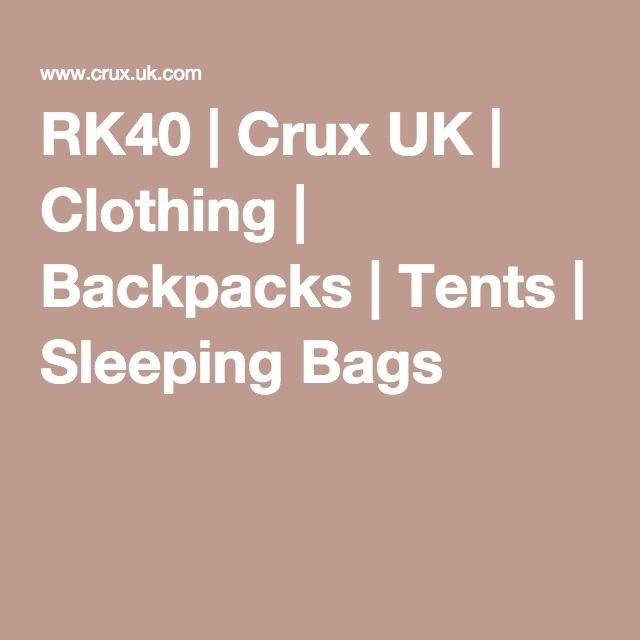 RK40 | Crux UK | Clothing | Backpacks | Tents | Sleeping Bags  sc 1 st  Pinterest & RK40 | Crux UK | Clothing | Backpacks | Tents | Sleeping Bags ...