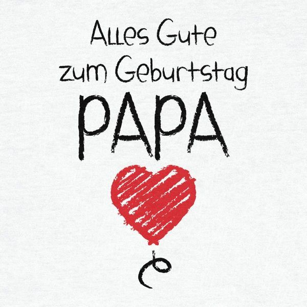 Geburtstagswunsche Fur Papa Geburtstagsspruche Fur Den Vater Alles Gute Zum Geburtstag Papa Geburtstagswunsche Papa Alles Gute Geburtstag