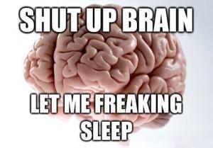 Between My Brain My Headache Cough Congestion Feeding Pump And Cpap Machine I Guess I Can Forget Sleep Lol Scumbag Brain Brain Meme Scumbag
