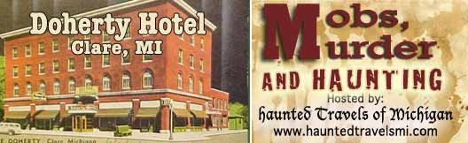 Mobs Haunting At The Doherty Hotel Clare Mi Join Authors Of Haunted Travels Michigan As They Share Story One S Mob