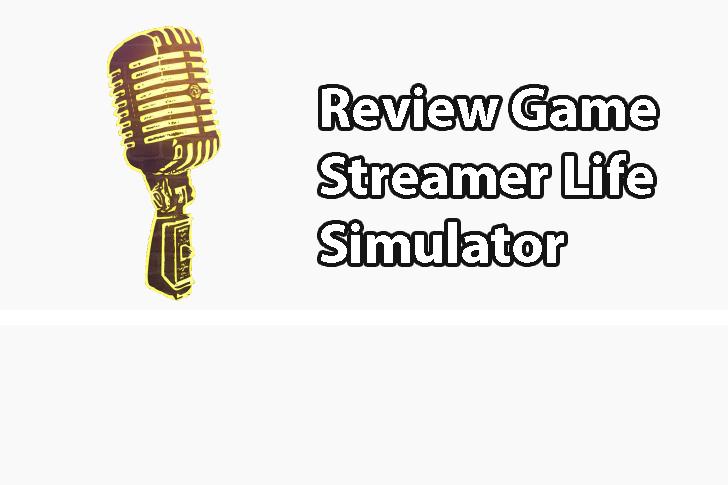 Review Game Streamer Life Simulator Game Membaca Pengikut