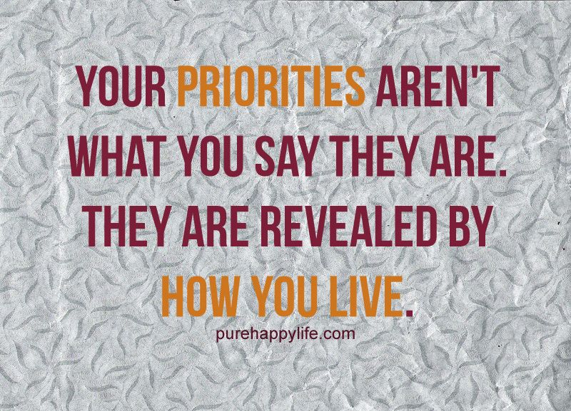 Priorities Quote Your Priorities Arent What You Say They Are