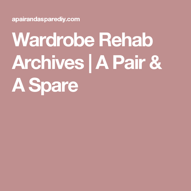 Wardrobe Rehab Archives | A Pair & A Spare